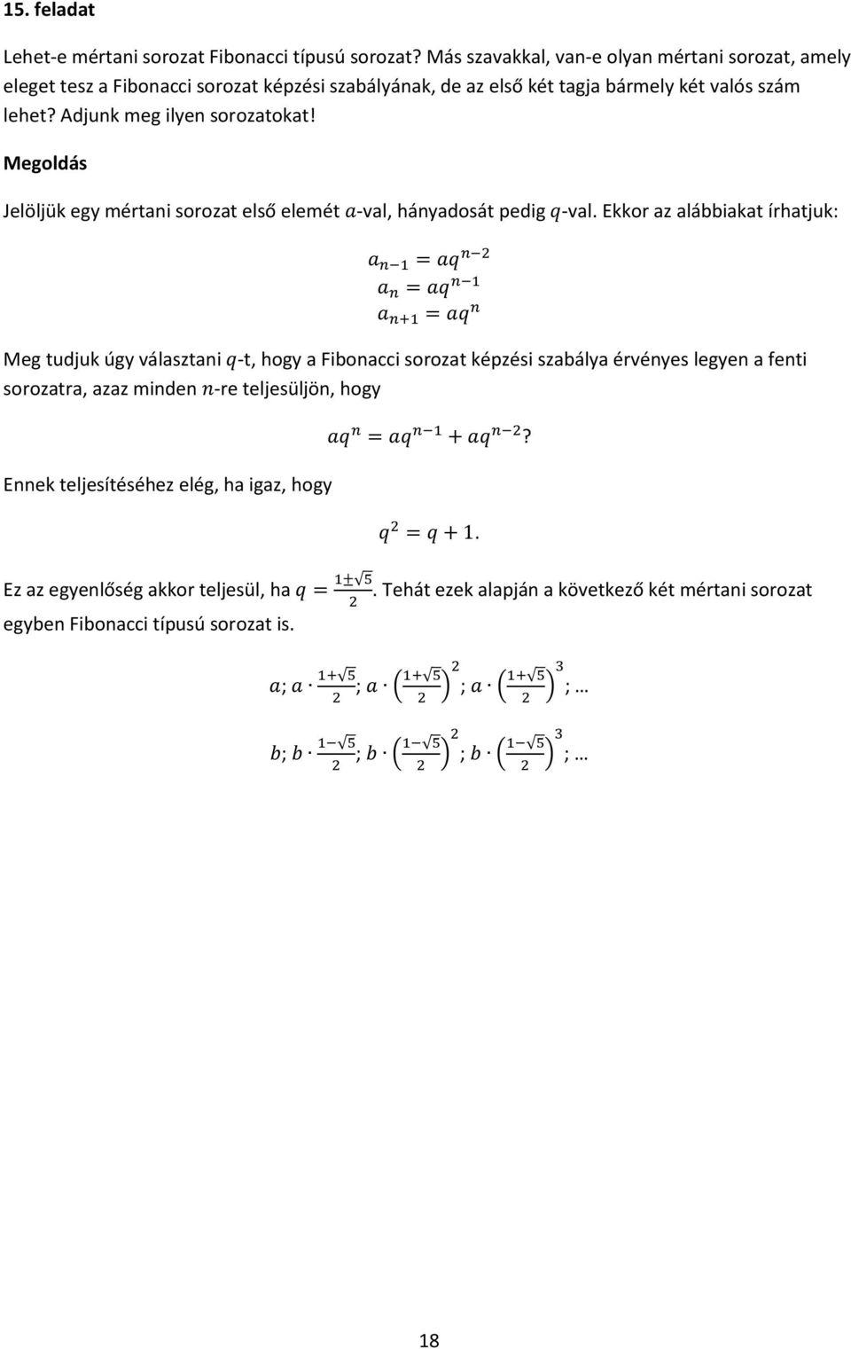 Középiskolai matematika szakköri Feladatok a Fibonacci számok témaköréből Melczer Kinga